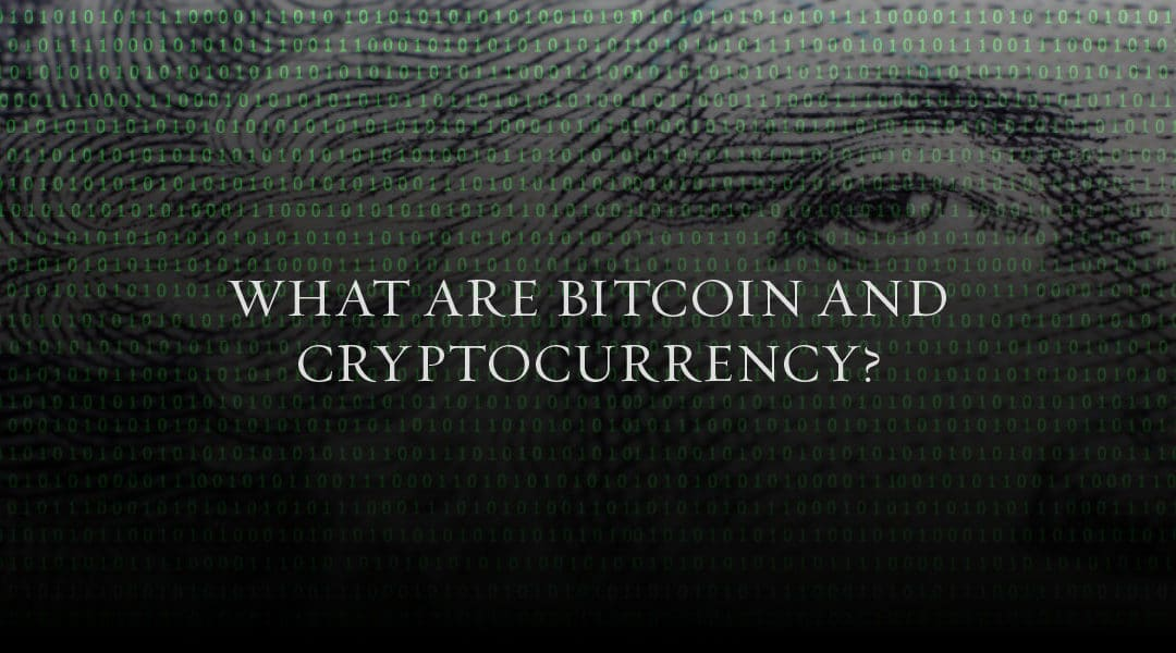 What are Bitcoin and Cryptocurrency?