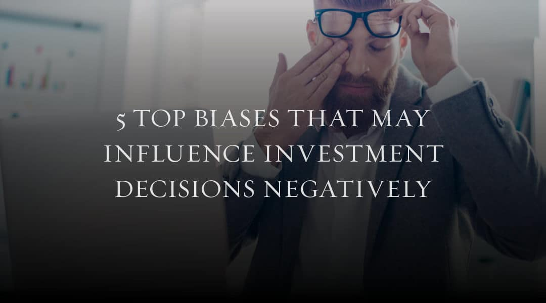 5 Top Biases that May Influence Investment Decisions Negatively