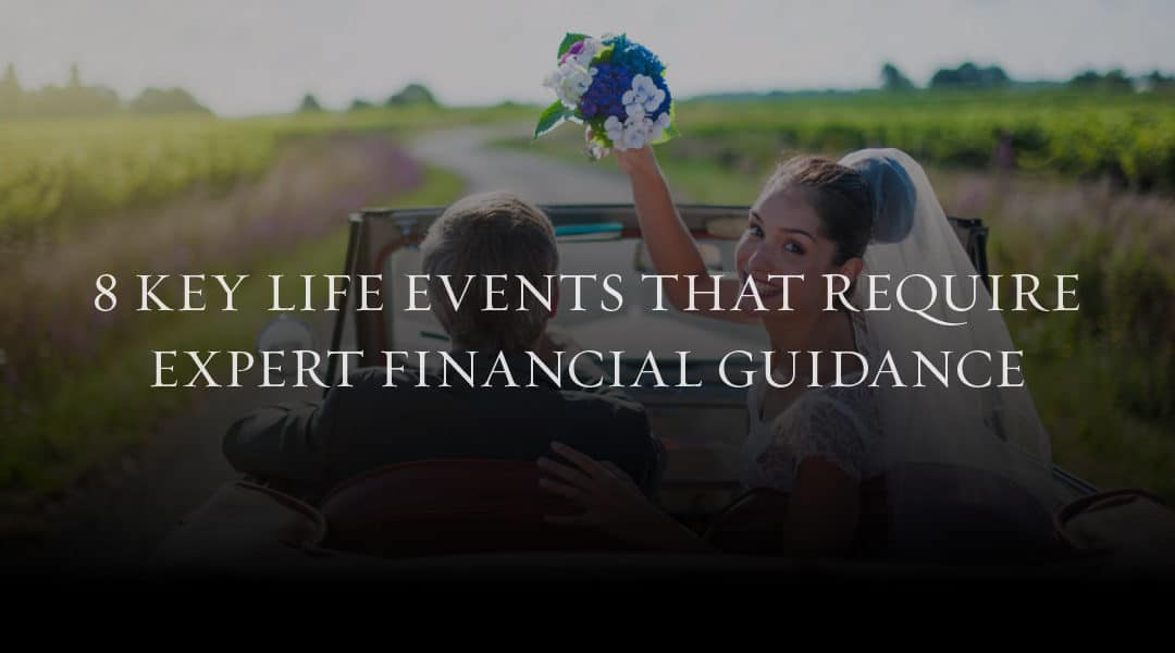 8 Key Life Events that Require Expert Financial Guidance