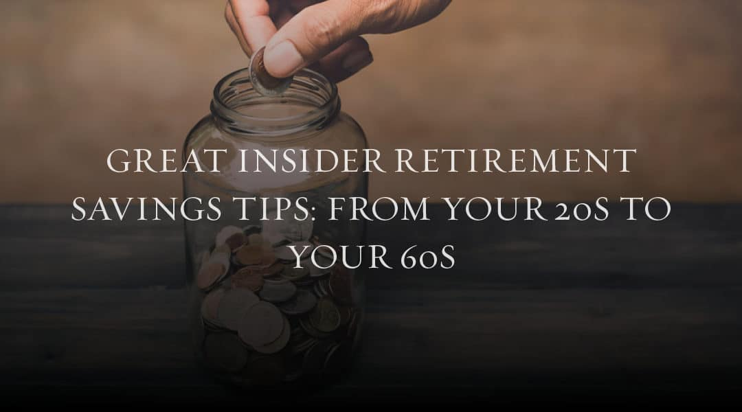 Great Insider Retirement Savings Tips: From Your 20s to Your 60s