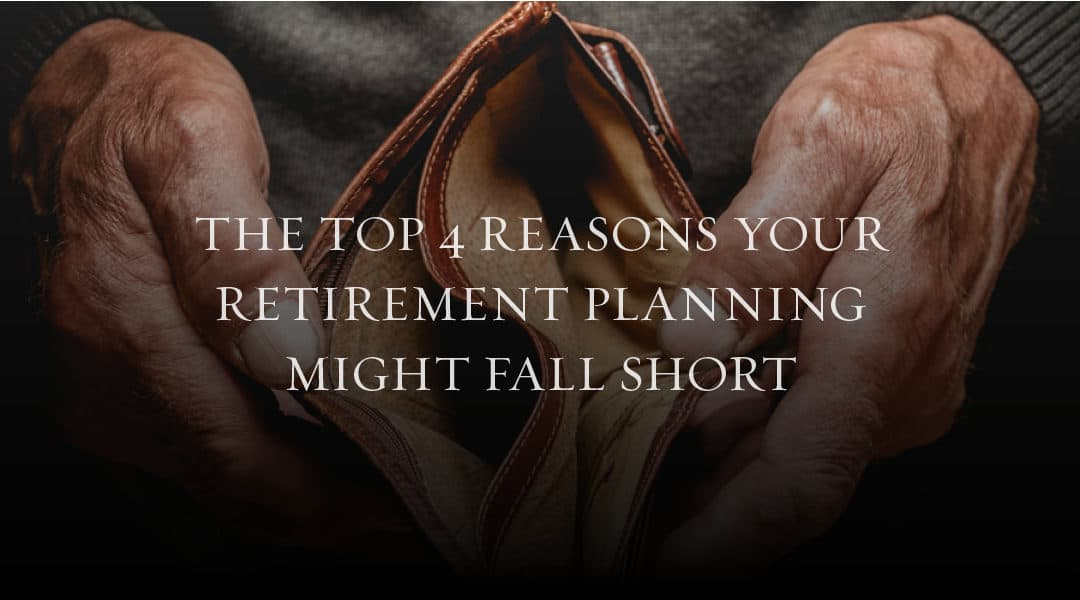 The Top 4 Reasons Your Retirement Planning Might Fall Short